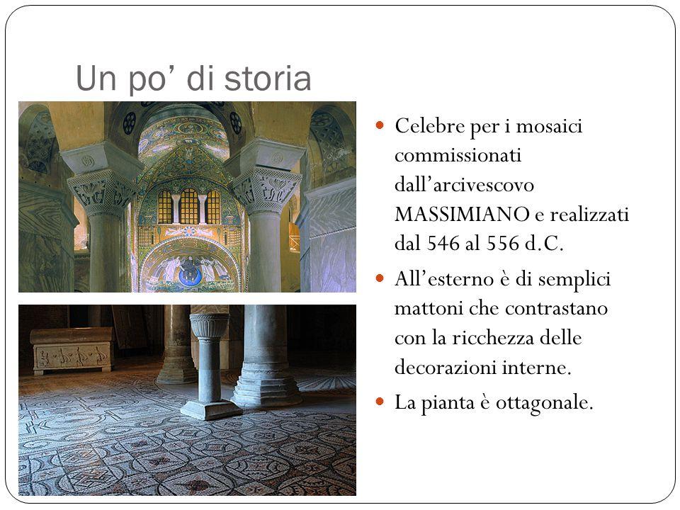 Un po' di storia Celebre per i mosaici commissionati dall'arcivescovo MASSIMIANO e realizzati dal 546 al 556 d.C.