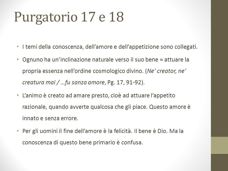 Purgatorio 17 e 18 I temi della conoscenza, dell'amore e dell'appetizione sono collegati.