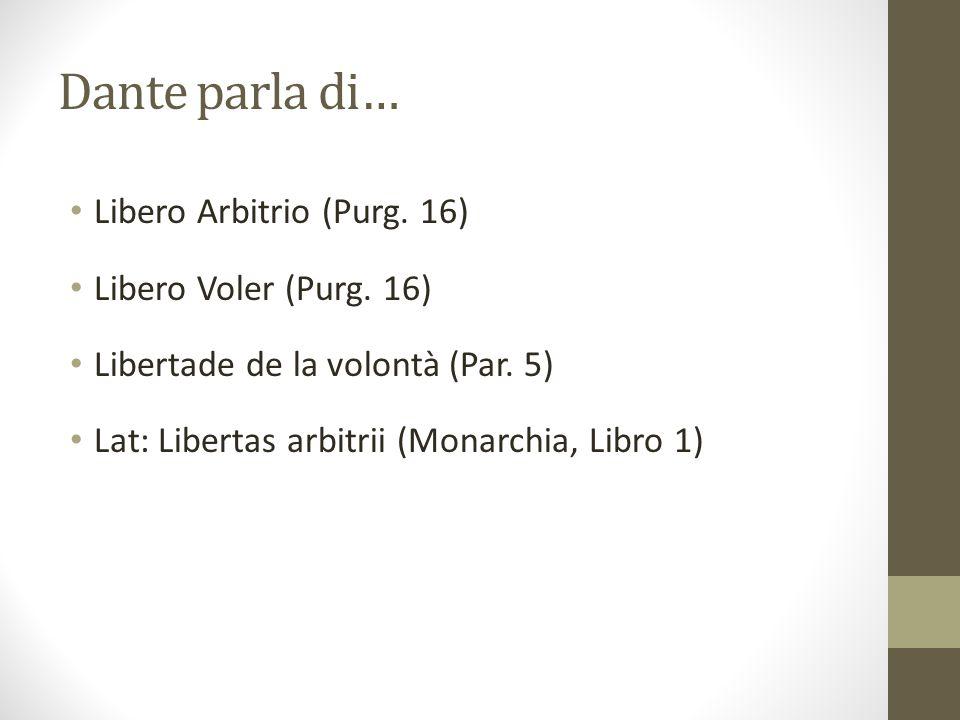 Dante parla di… Libero Arbitrio (Purg.16) Libero Voler (Purg.