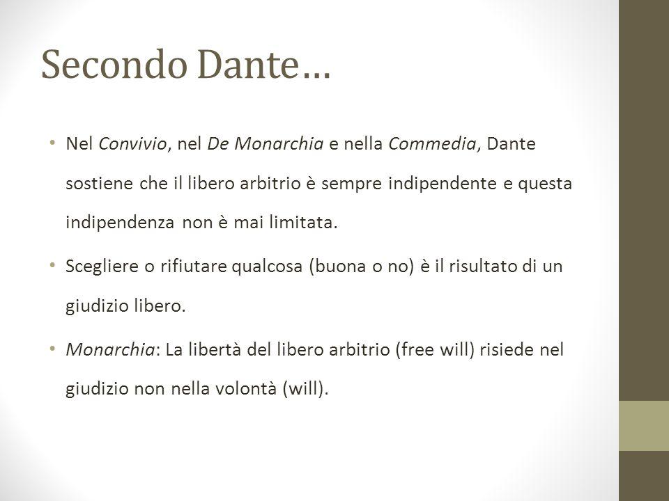 Secondo Dante… Nel Convivio, nel De Monarchia e nella Commedia, Dante sostiene che il libero arbitrio è sempre indipendente e questa indipendenza non è mai limitata.