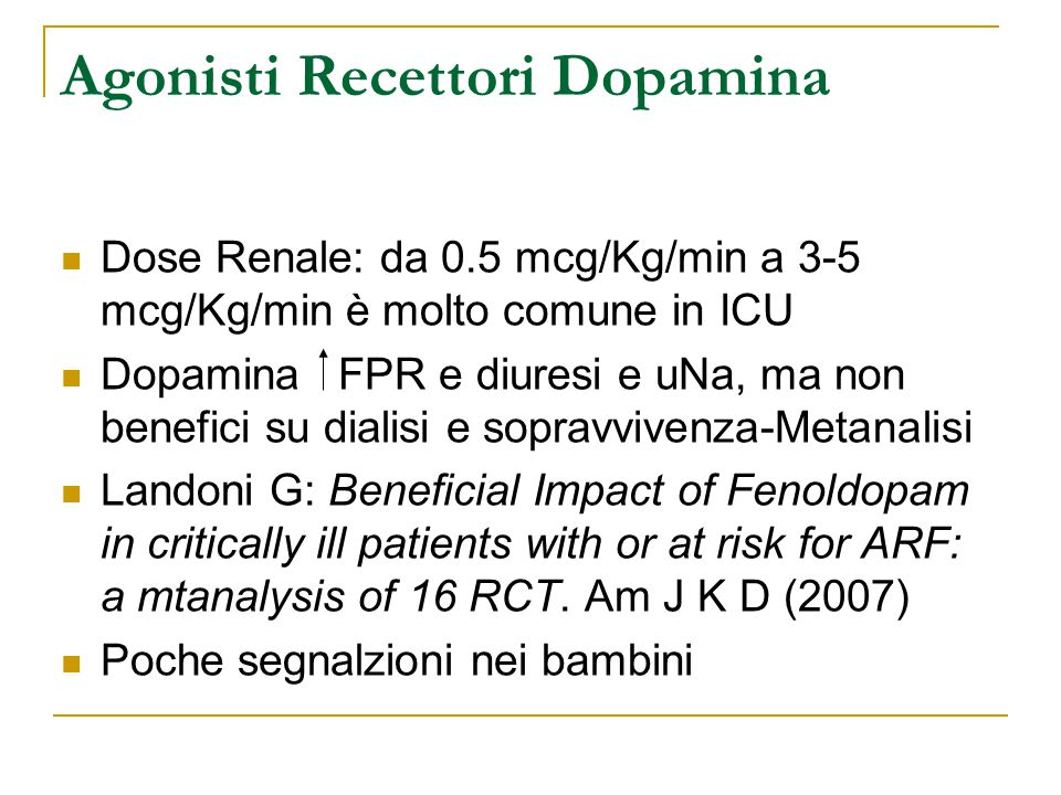 Dose Renale: da 0.5 mcg/Kg/min a 3-5 mcg/Kg/min è molto comune in ICU Dopamina FPR e diuresi e uNa, ma non benefici su dialisi e sopravvivenza-Metanal