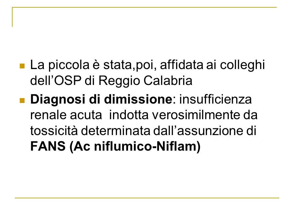 La piccola è stata,poi, affidata ai colleghi dell'OSP di Reggio Calabria Diagnosi di dimissione: insufficienza renale acuta indotta verosimilmente da