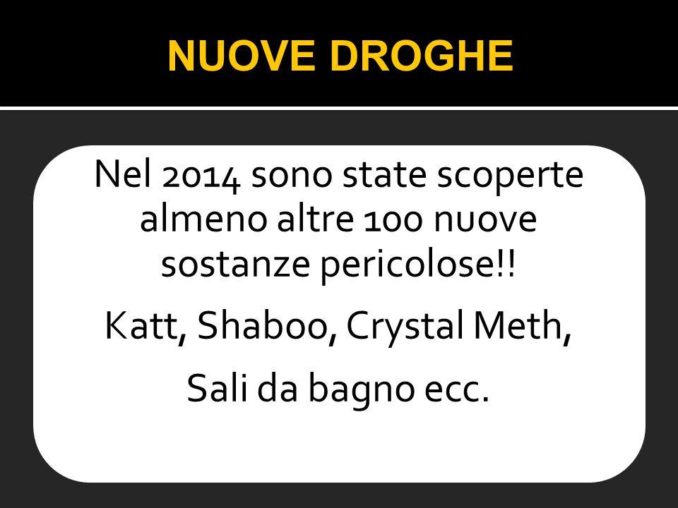 Nel 2014 sono state scoperte almeno altre 100 nuove sostanze pericolose!! Katt, Shaboo, Crystal Meth, Sali da bagno ecc. KKatt NUOVE DROGHE