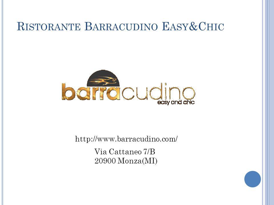 R ISTORANTE B ARRACUDINO E ASY &C HIC Via Cattaneo 7/B 20900 Monza(MI) http://www.barracudino.com/