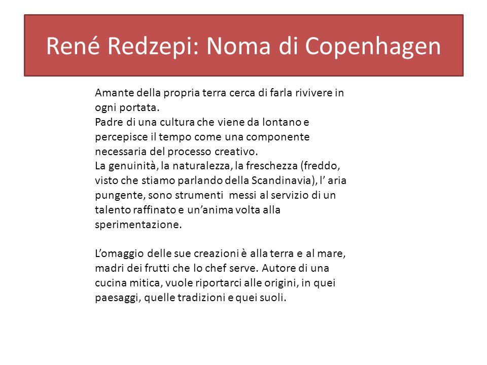 René Redzepi: Noma di Copenhagen Amante della propria terra cerca di farla rivivere in ogni portata.
