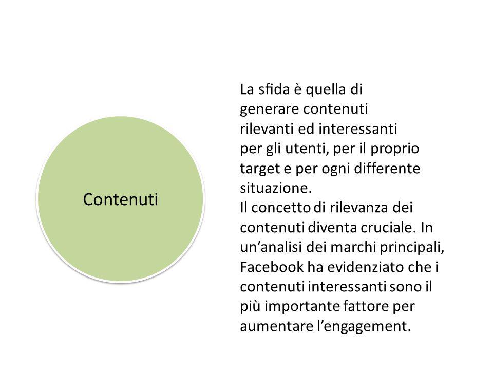 Contenuti La sfida è quella di generare contenuti rilevanti ed interessanti per gli utenti, per il proprio target e per ogni differente situazione.