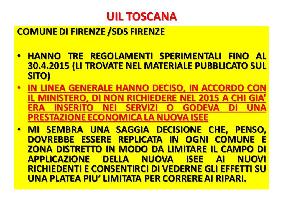 UIL TOSCANA COMUNE DI FIRENZE /SDS FIRENZE HANNO TRE REGOLAMENTI SPERIMENTALI FINO AL 30.4.2015 (LI TROVATE NEL MATERIALE PUBBLICATO SUL SITO) HANNO TRE REGOLAMENTI SPERIMENTALI FINO AL 30.4.2015 (LI TROVATE NEL MATERIALE PUBBLICATO SUL SITO) IN LINEA GENERALE HANNO DECISO, IN ACCORDO CON IL MINISTERO, DI NON RICHIEDERE NEL 2015 A CHI GIA' ERA INSERITO NEI SERVIZI O GODEVA DI UNA PRESTAZIONE ECONOMICA LA NUOVA ISEE IN LINEA GENERALE HANNO DECISO, IN ACCORDO CON IL MINISTERO, DI NON RICHIEDERE NEL 2015 A CHI GIA' ERA INSERITO NEI SERVIZI O GODEVA DI UNA PRESTAZIONE ECONOMICA LA NUOVA ISEE MI SEMBRA UNA SAGGIA DECISIONE CHE, PENSO, DOVREBBE ESSERE REPLICATA IN OGNI COMUNE E ZONA DISTRETTO IN MODO DA LIMITARE IL CAMPO DI APPLICAZIONE DELLA NUOVA ISEE AI NUOVI RICHIEDENTI E CONSENTIRCI DI VEDERNE GLI EFFETTI SU UNA PLATEA PIU' LIMITATA PER CORRERE AI RIPARI.