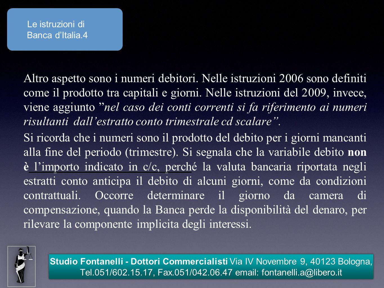 Studio Fontanelli - Dottori Commercialisti Via IV Novembre 9, 40123 Bologna, Tel.051/602.15.17, Fax.051/042.06.47 email: fontanelli.a@libero.it Le istruzioni di Banca d'Italia.4 Altro aspetto sono i numeri debitori.