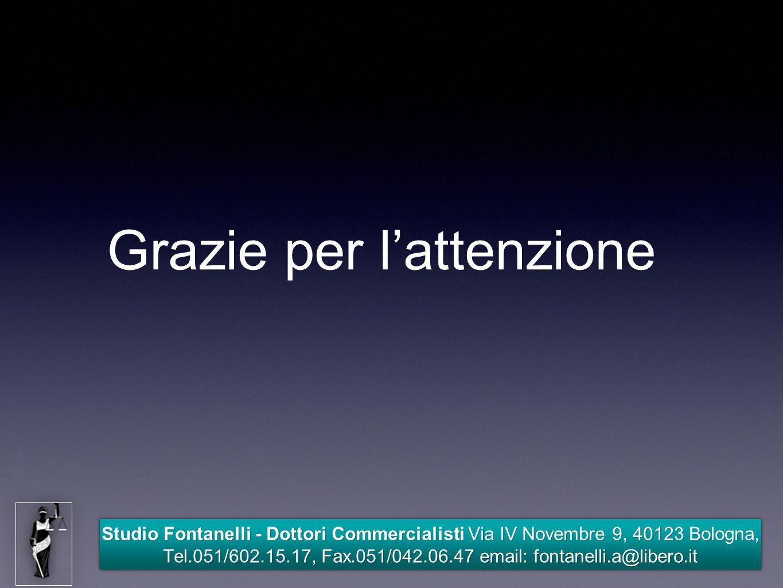 Studio Fontanelli - Dottori Commercialisti Via IV Novembre 9, 40123 Bologna, Tel.051/602.15.17, Fax.051/042.06.47 email: fontanelli.a@libero.it Grazie