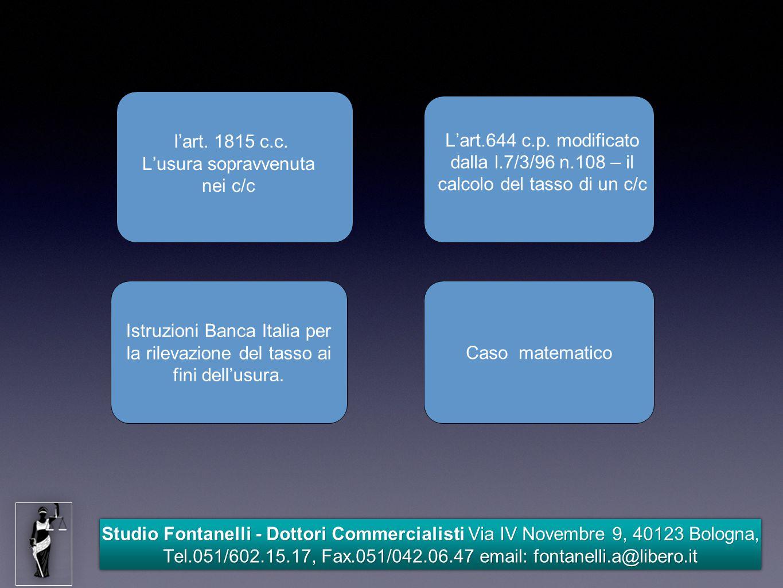 Studio Fontanelli - Dottori Commercialisti Via IV Novembre 9, 40123 Bologna, Tel.051/602.15.17, Fax.051/042.06.47 email: fontanelli.a@libero.it Art.1815 l'usura sopravvenuta Il legislatore del 1942 stabilì la nullità della clausola usuraria e l'applicazione del saggio legale.