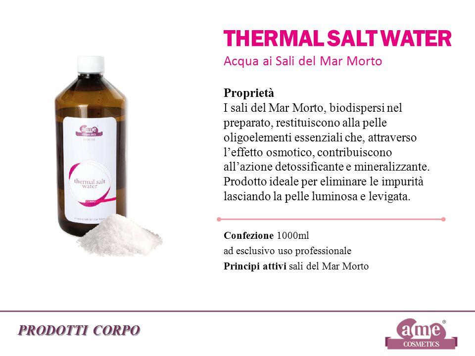 PRODOTTI CORPO THERMAL SALT WATER Acqua ai Sali del Mar Morto Proprietà I sali del Mar Morto, biodispersi nel preparato, restituiscono alla pelle olig