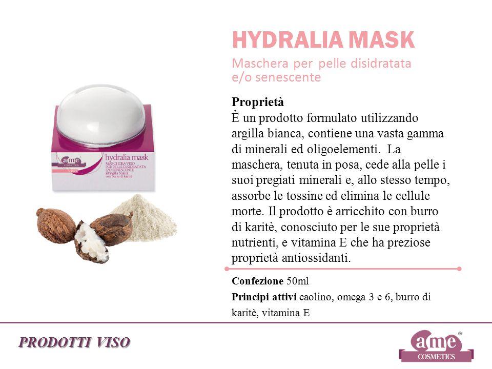 PRODOTTI VISO HYDRALIA MASK Maschera per pelle disidratata e/o senescente Proprietà È un prodotto formulato utilizzando argilla bianca, contiene una v
