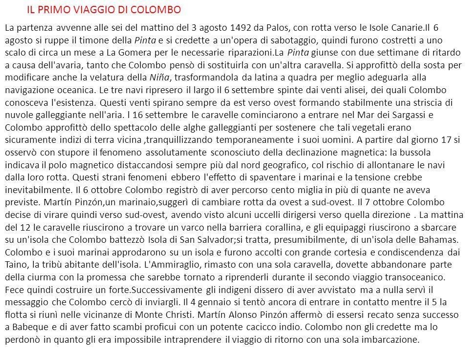 La partenza avvenne alle sei del mattino del 3 agosto 1492 da Palos, con rotta verso le Isole Canarie.Il 6 agosto si ruppe il timone della Pinta e si credette a un opera di sabotaggio, quindi furono costretti a uno scalo di circa un mese a La Gomera per le necessarie riparazioni.La Pinta giunse con due settimane di ritardo a causa dell avaria, tanto che Colombo pensò di sostituirla con un altra caravella.