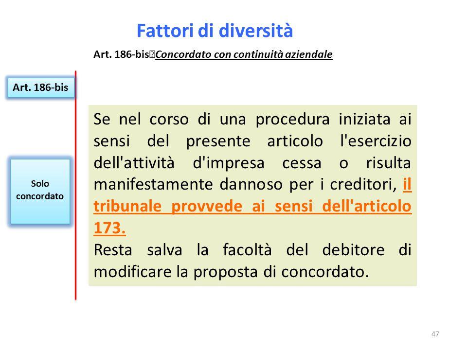 Fattori di diversità Solo concordato Solo concordato Art. 186-bis Concordato con continuità aziendale Art. 186-bis Se nel corso di una procedura inizi