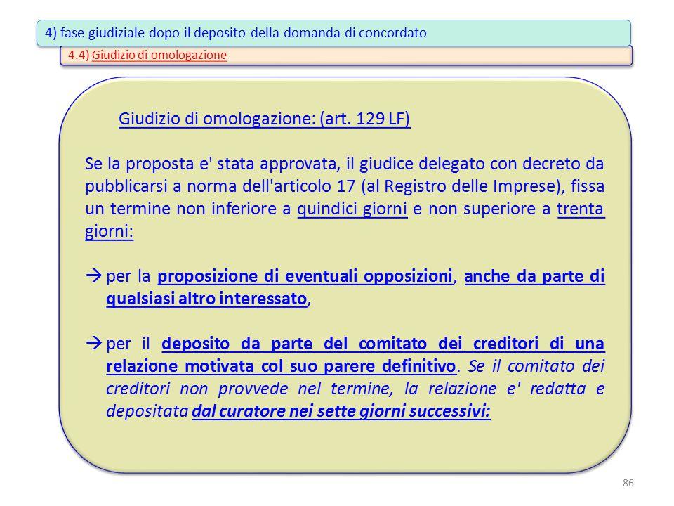 4.4) Giudizio di omologazione Giudizio di omologazione: (art. 129 LF) Se la proposta e' stata approvata, il giudice delegato con decreto da pubblicars