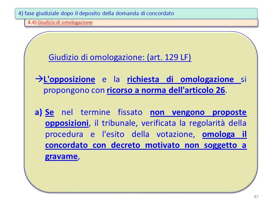 4.4) Giudizio di omologazione Giudizio di omologazione: (art. 129 LF)  L'opposizione e la richiesta di omologazione si propongono con ricorso a norma