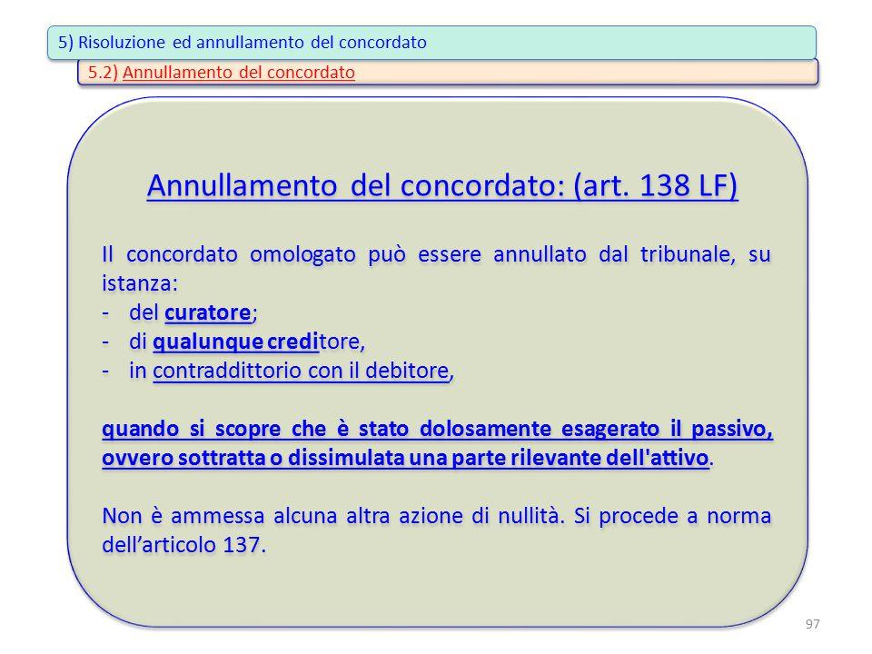 Annullamento del concordato: (art. 138 LF) Il concordato omologato può essere annullato dal tribunale, su istanza: -del curatore; -di qualunque credit