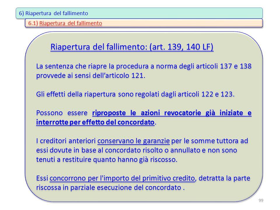 6) Riapertura del fallimento Riapertura del fallimento: (art. 139, 140 LF) La sentenza che riapre la procedura a norma degli articoli 137 e 138 provve