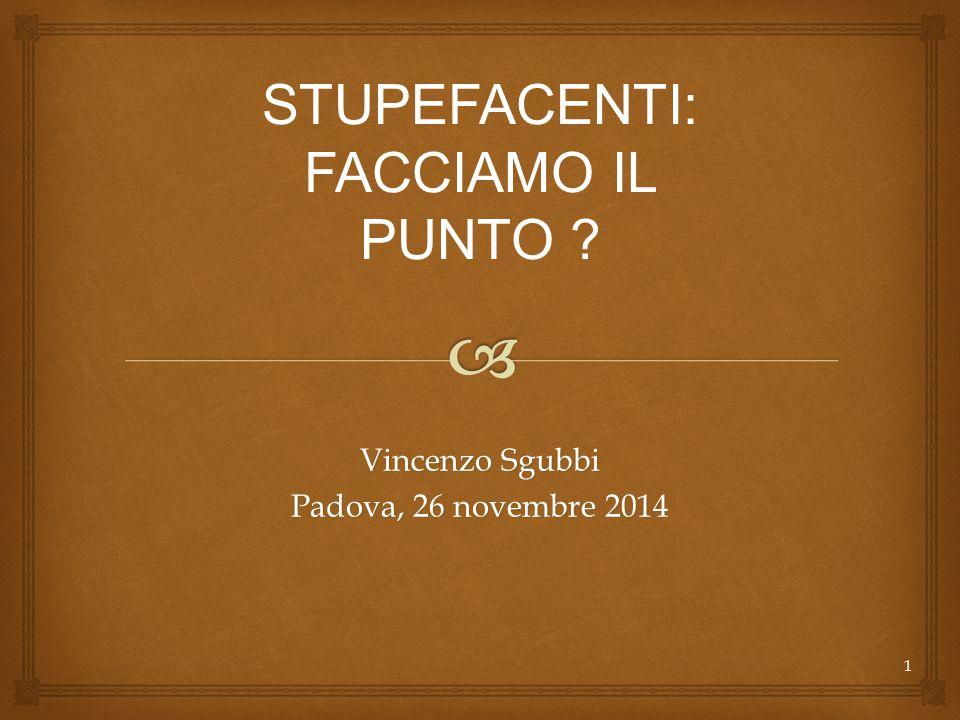 Vincenzo Sgubbi Padova, 26 novembre 2014 1 STUPEFACENTI: FACCIAMO IL PUNTO ?