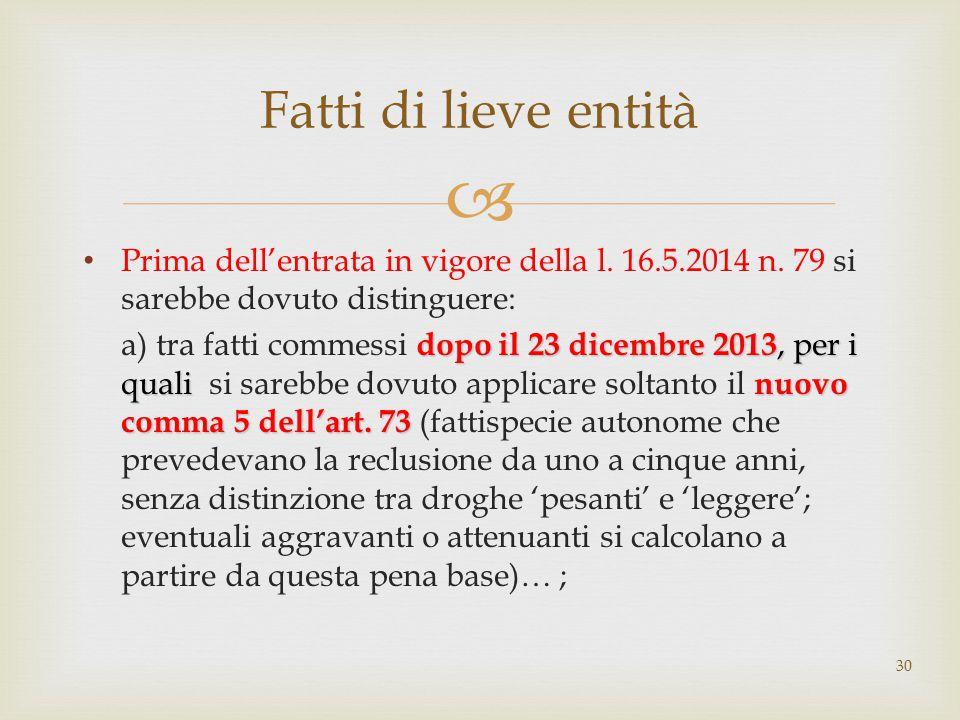  Prima dell'entrata in vigore della l. 16.5.2014 n. 79 si sarebbe dovuto distinguere: dopo il 23 dicembre 2013, per i quali nuovo comma 5 dell'art. 7