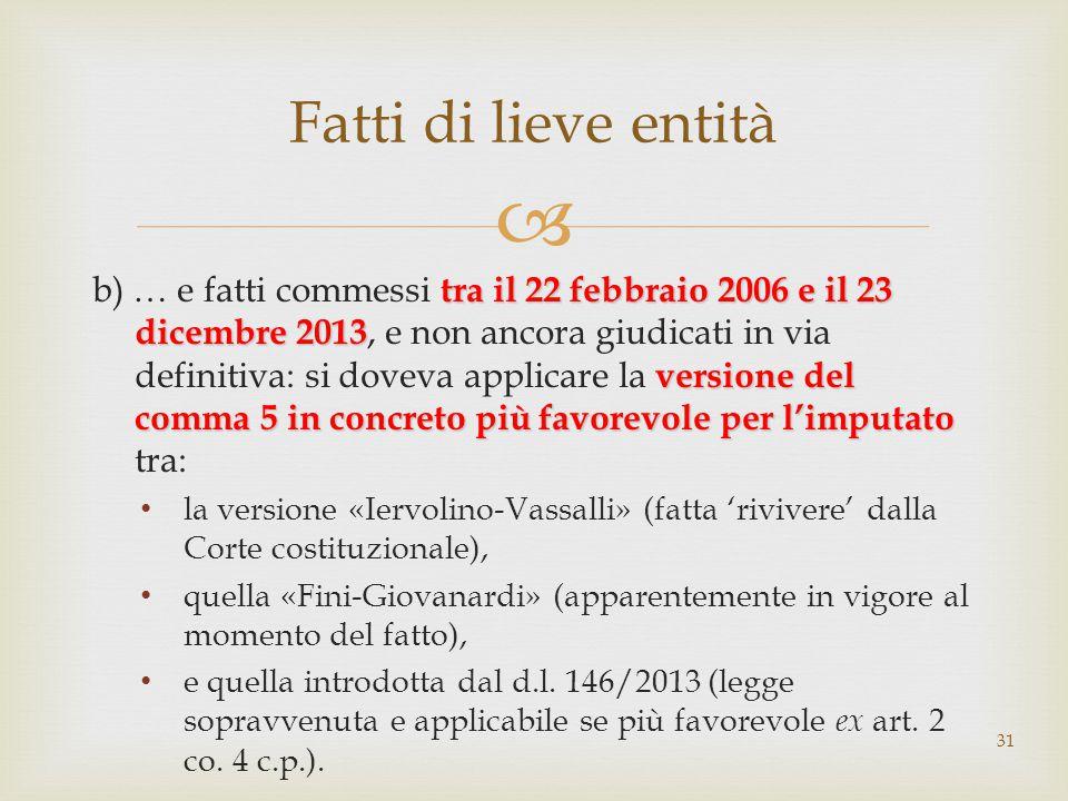  tra il 22 febbraio 2006 e il 23 dicembre 2013 versione del comma 5 in concreto più favorevole per l'imputato b) … e fatti commessi tra il 22 febbrai