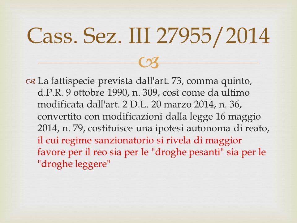  Cass. Sez. III 27955/2014  La fattispecie prevista dall'art. 73, comma quinto, d.P.R. 9 ottobre 1990, n. 309, così come da ultimo modificata dall'a