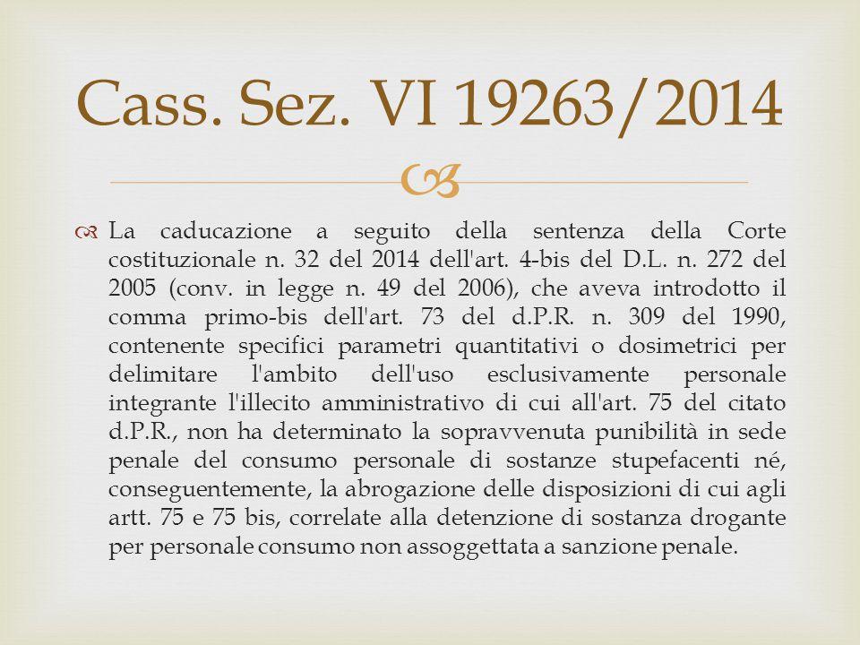  Cass. Sez. VI 19263/2014  La caducazione a seguito della sentenza della Corte costituzionale n. 32 del 2014 dell'art. 4-bis del D.L. n. 272 del 200