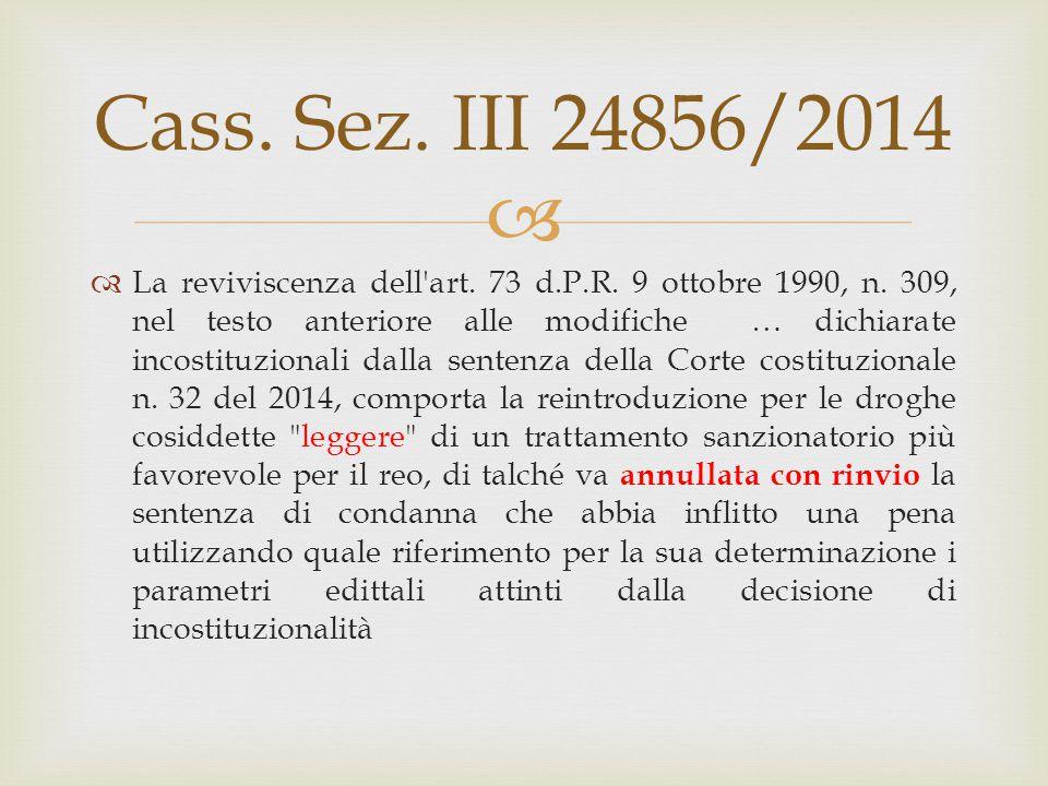  Cass. Sez. III 24856/2014  La reviviscenza dell'art. 73 d.P.R. 9 ottobre 1990, n. 309, nel testo anteriore alle modifiche … dichiarate incostituzio