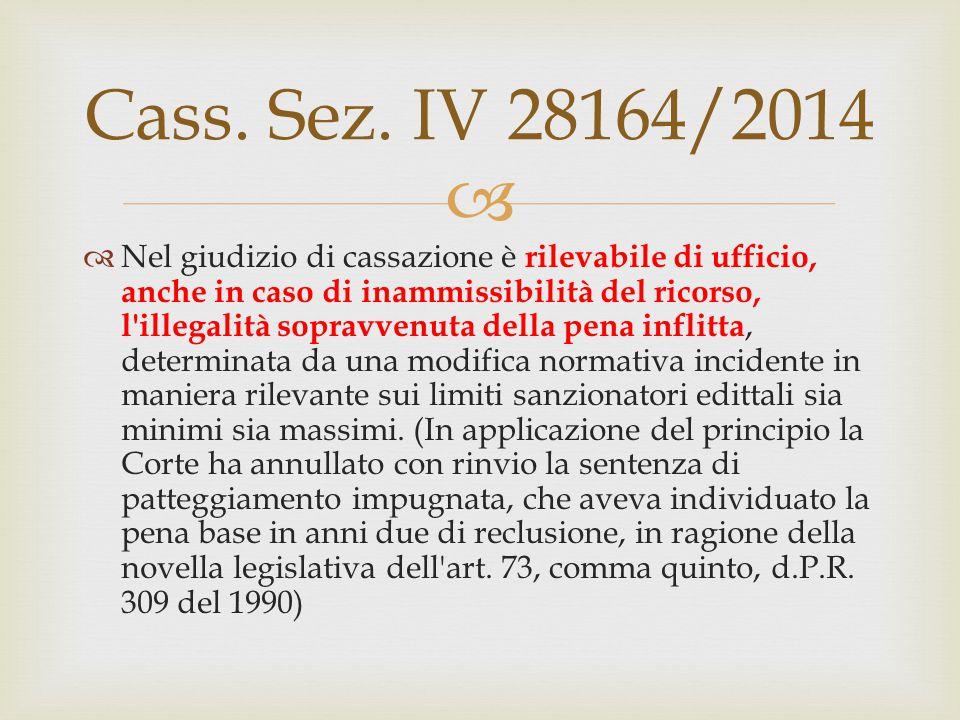  Cass. Sez. IV 28164/2014  Nel giudizio di cassazione è rilevabile di ufficio, anche in caso di inammissibilità del ricorso, l'illegalità sopravvenu