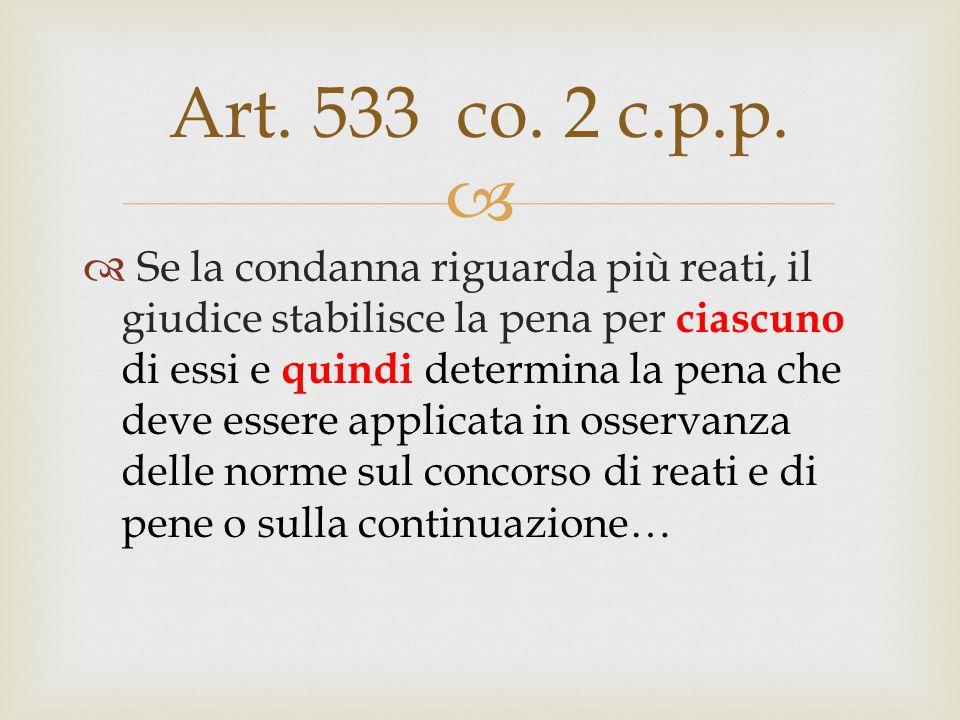  Art. 533 co. 2 c.p.p.  Se la condanna riguarda più reati, il giudice stabilisce la pena per ciascuno di essi e quindi determina la pena che deve es
