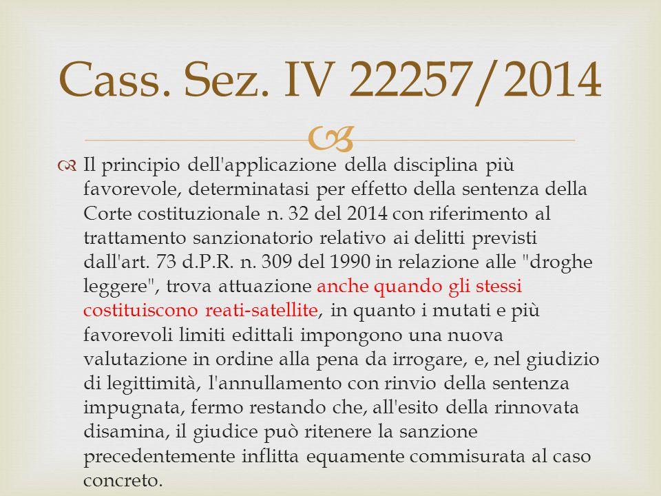  Cass. Sez. IV 22257/2014  Il principio dell'applicazione della disciplina più favorevole, determinatasi per effetto della sentenza della Corte cost