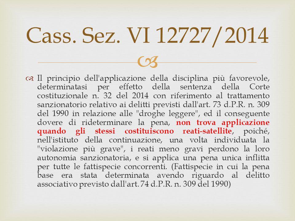  Cass. Sez. VI 12727/2014  Il principio dell'applicazione della disciplina più favorevole, determinatasi per effetto della sentenza della Corte cost