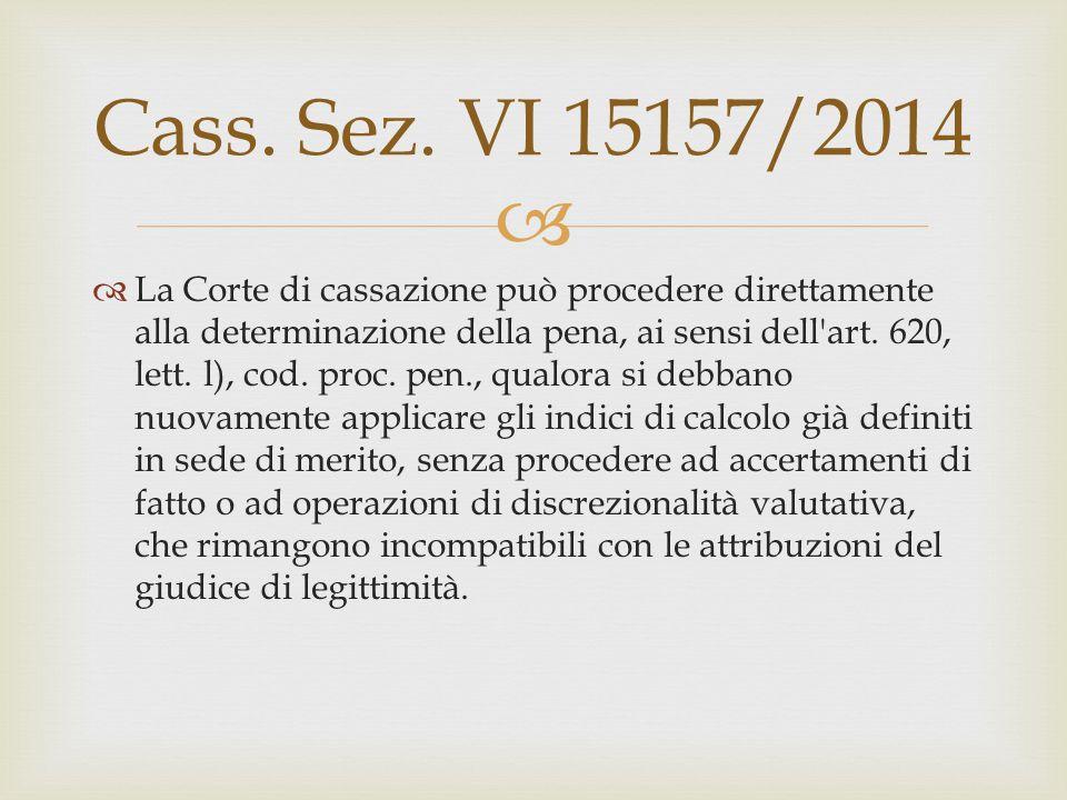  Cass. Sez. VI 15157/2014  La Corte di cassazione può procedere direttamente alla determinazione della pena, ai sensi dell'art. 620, lett. l), cod.