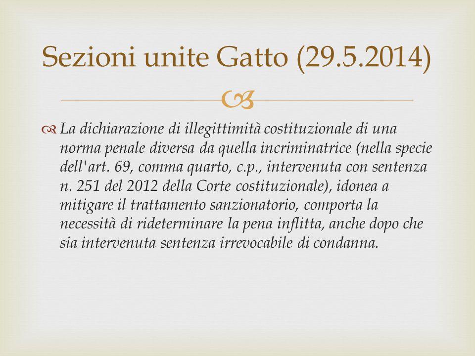  Sezioni unite Gatto (29.5.2014)  La dichiarazione di illegittimità costituzionale di una norma penale diversa da quella incriminatrice (nella specie dell art.