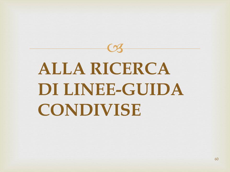  ALLA RICERCA DI LINEE-GUIDA CONDIVISE 60