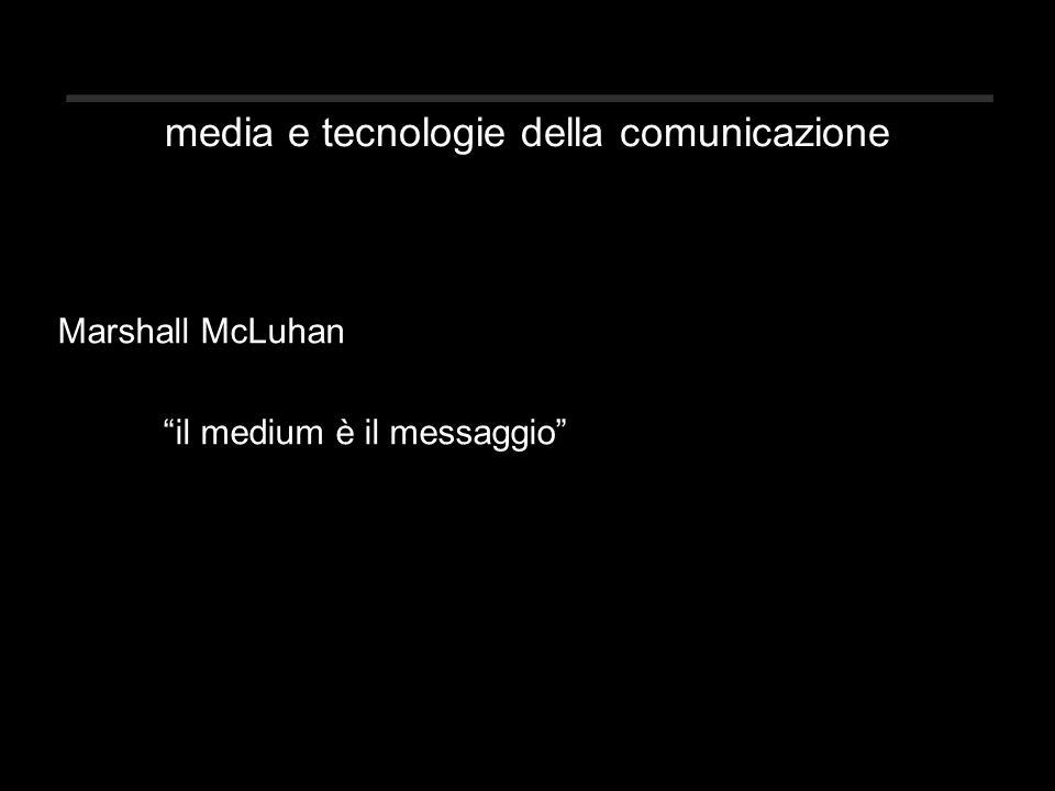 media e tecnologie della comunicazione Marshall McLuhan il medium è il messaggio