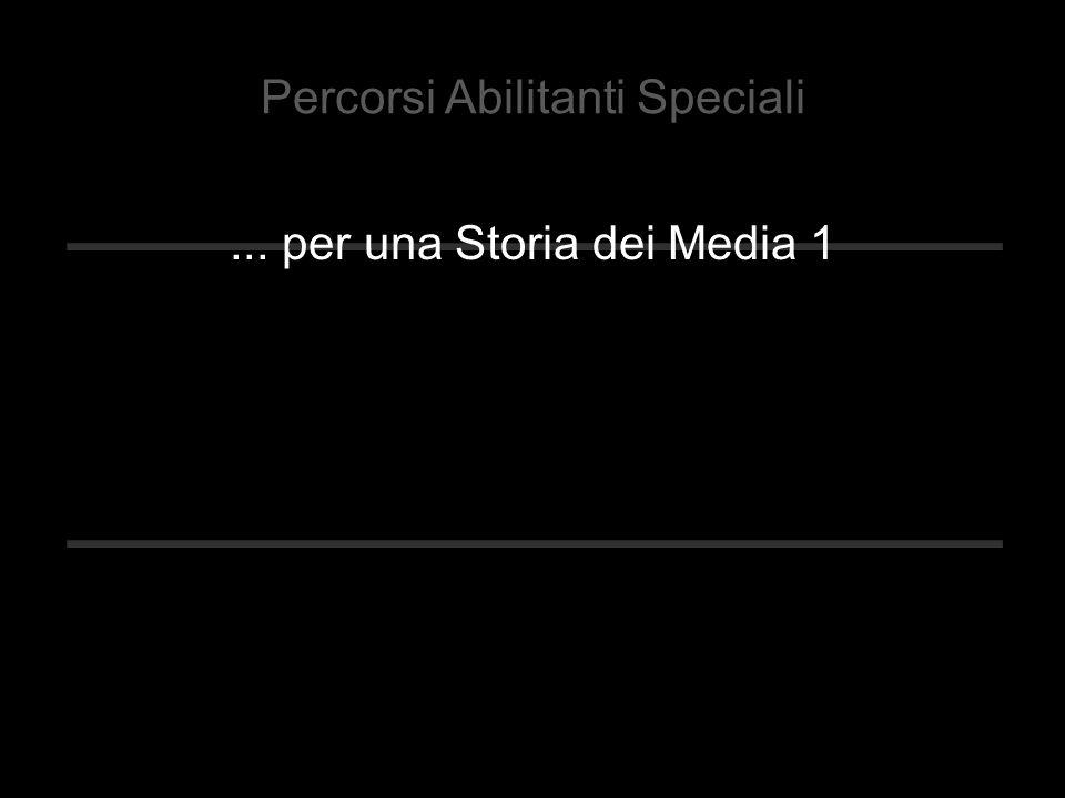 ... per una Storia dei Media 1 Percorsi Abilitanti Speciali