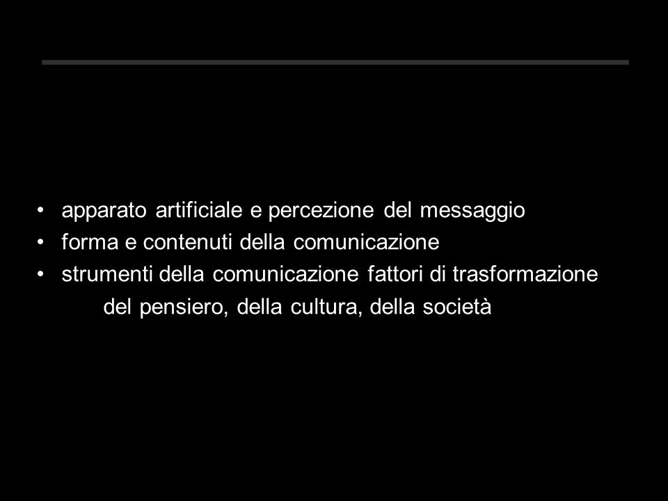 apparato artificiale e percezione del messaggio forma e contenuti della comunicazione strumenti della comunicazione fattori di trasformazione del pensiero, della cultura, della società