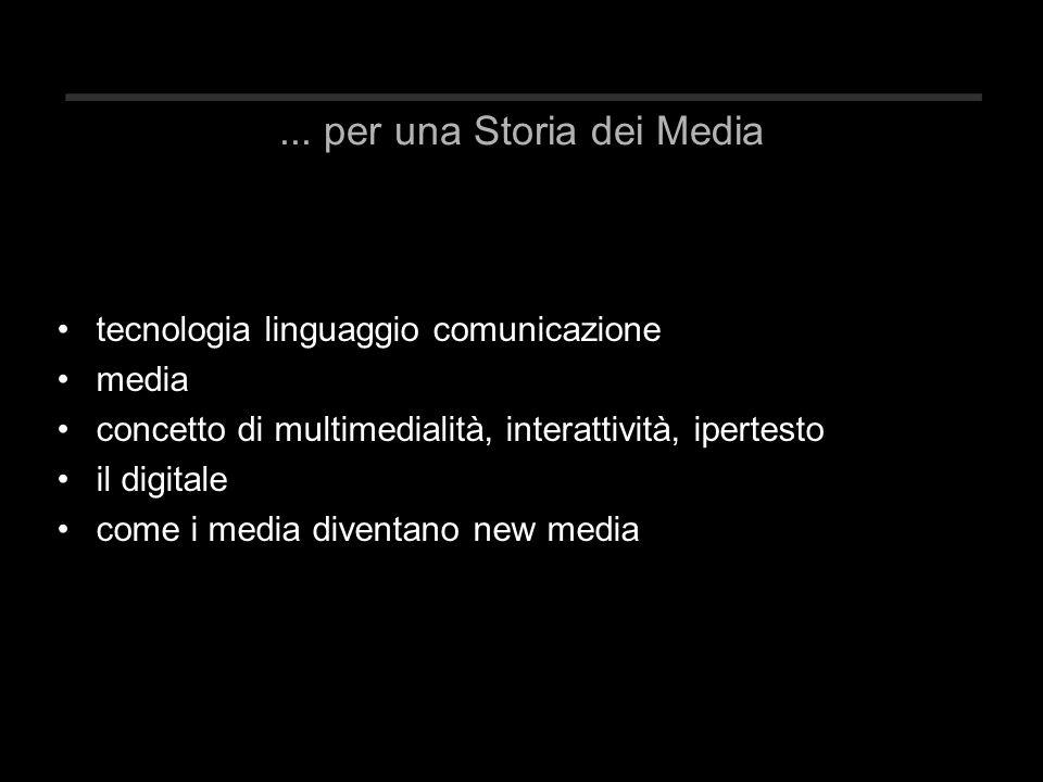 ... per una Storia dei Media tecnologia linguaggio comunicazione media concetto di multimedialità, interattività, ipertesto il digitale come i media d