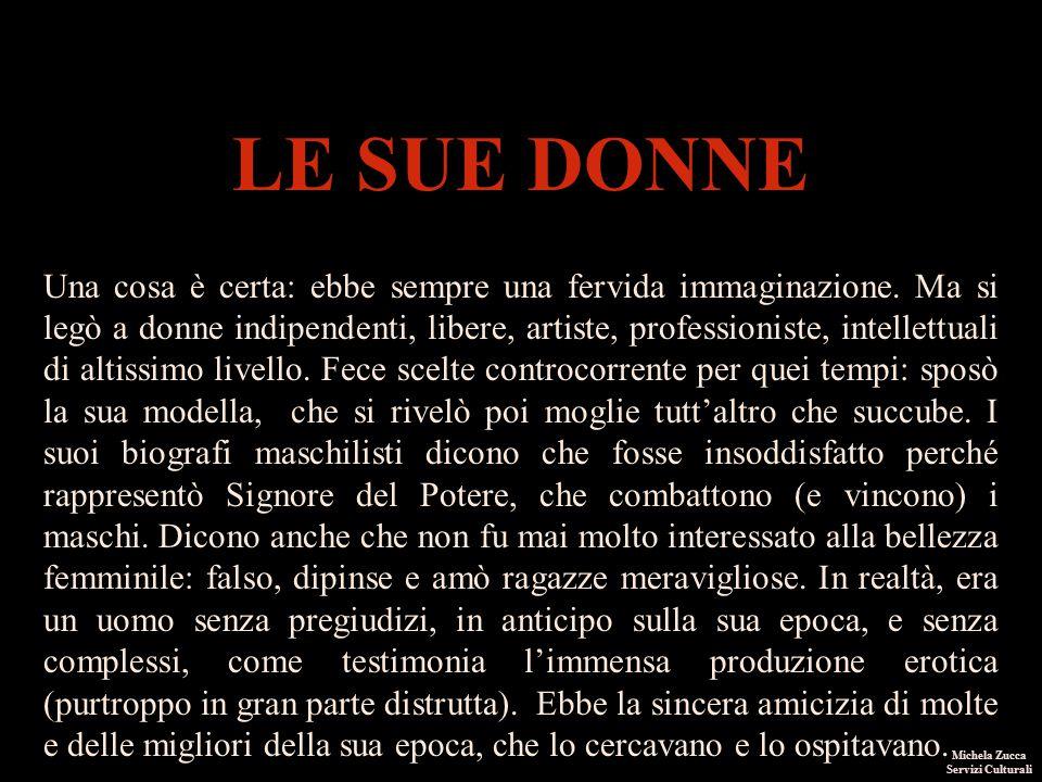 I pittori dell'immaginario Michela Zucca Servizi Culturali LE SUE DONNE Una cosa è certa: ebbe sempre una fervida immaginazione.