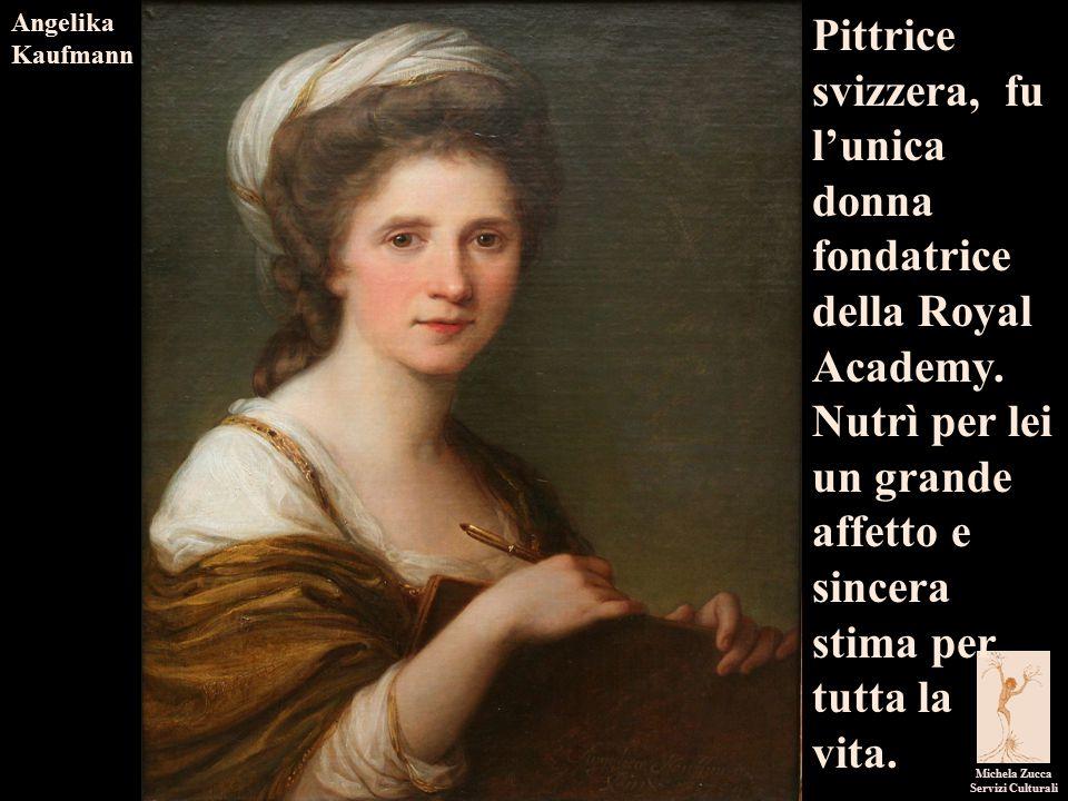I pittori dell'immaginario Michela Zucca Servizi Culturali Angelika Kaufmann Pittrice svizzera, fu l'unica donna fondatrice della Royal Academy.