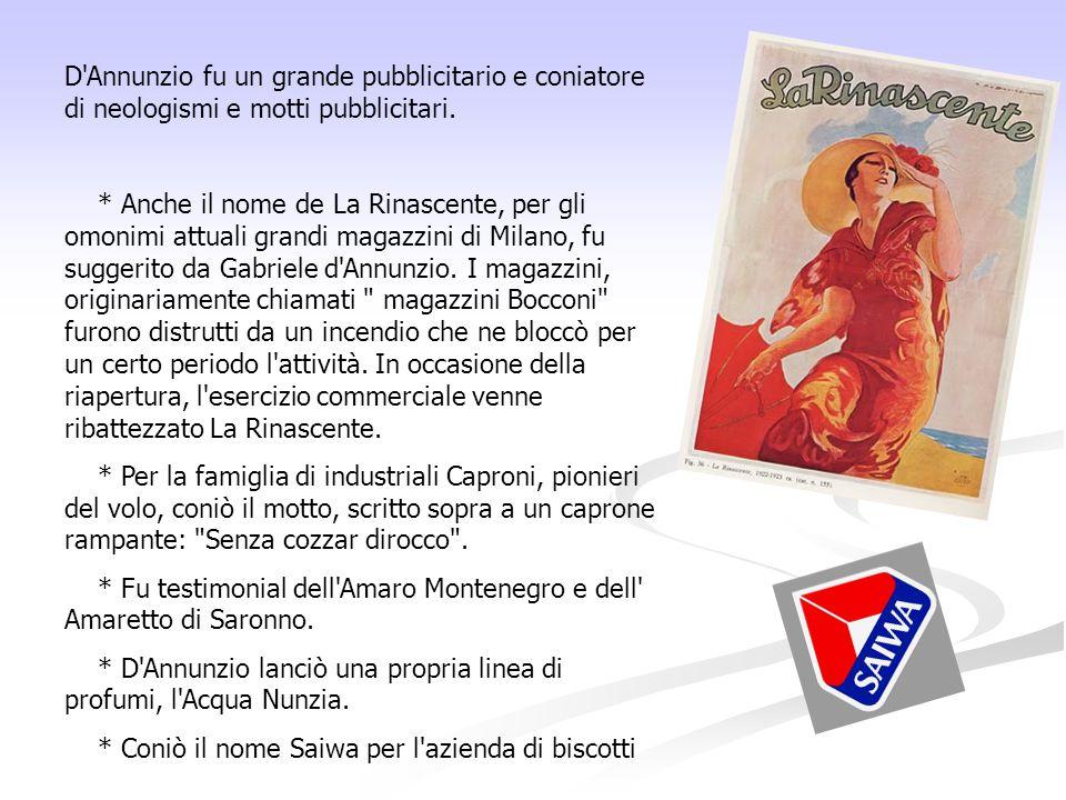 D'Annunzio fu un grande pubblicitario e coniatore di neologismi e motti pubblicitari. * Anche il nome de La Rinascente, per gli omonimi attuali grandi