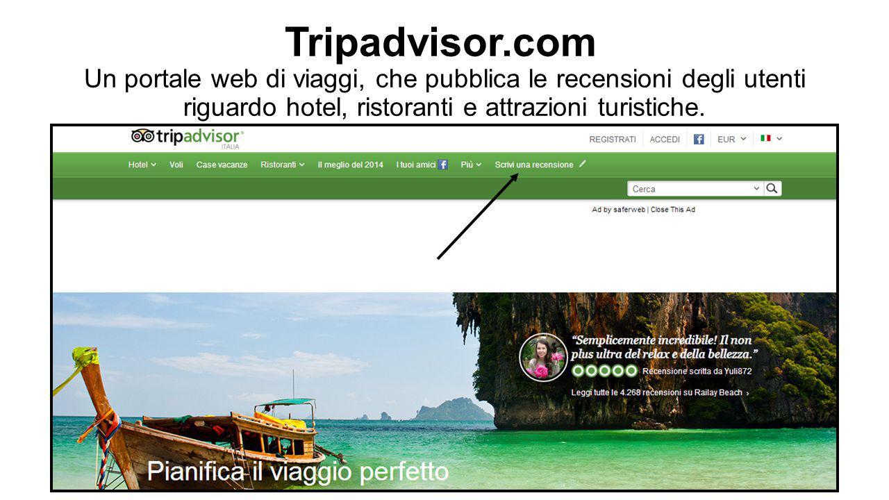 Tripadvisor.com Un portale web di viaggi, che pubblica le recensioni degli utenti riguardo hotel, ristoranti e attrazioni turistiche.