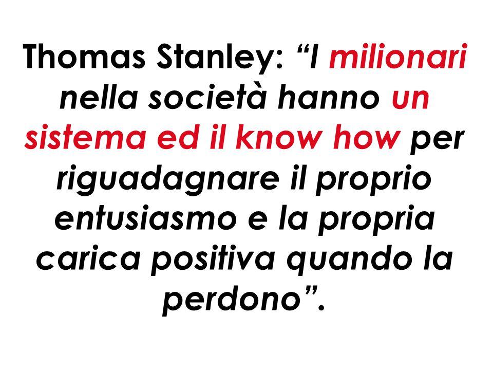 40 Thomas Stanley: I milionari nella società hanno un sistema ed il know how per riguadagnare il proprio entusiasmo e la propria carica positiva quando la perdono .