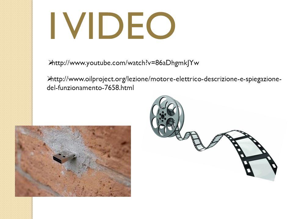 I VIDEO  http://www.youtube.com/watch?v=86aDhgmkJYw  http://www.oilproject.org/lezione/motore-elettrico-descrizione-e-spiegazione- del-funzionamento