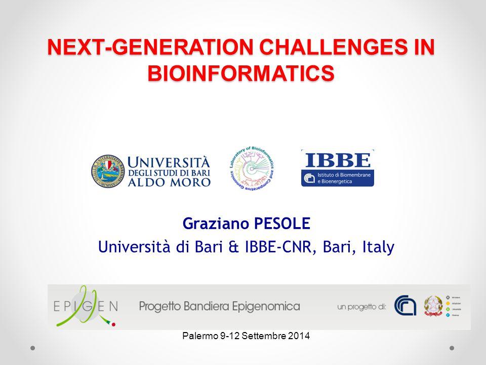 NEXT-GENERATION CHALLENGES IN BIOINFORMATICS Graziano PESOLE Università di Bari & IBBE-CNR, Bari, Italy Palermo 9-12 Settembre 2014