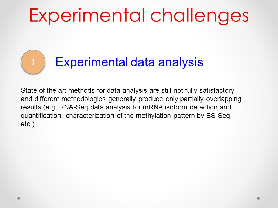 1 1 Experimental data analysis State of the art methods for data analysis are still not fully satisfactory and different methodologies generally produce only partially overlapping results (e.g.