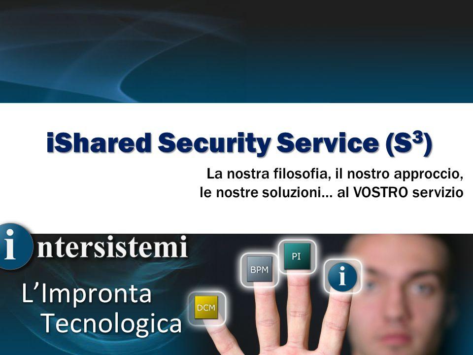 iShared Security Service (S 3 ) La nostra filosofia, il nostro approccio, le nostre soluzioni… al VOSTRO servizio