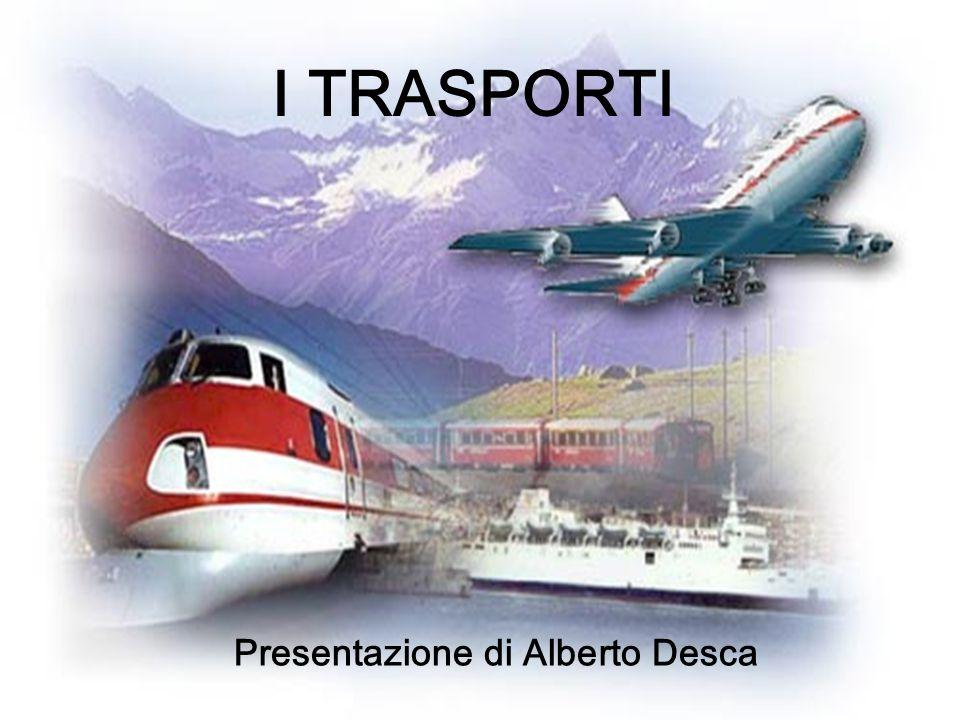 I Trasporti I TRASPORTI Presentazione di Alberto Desca