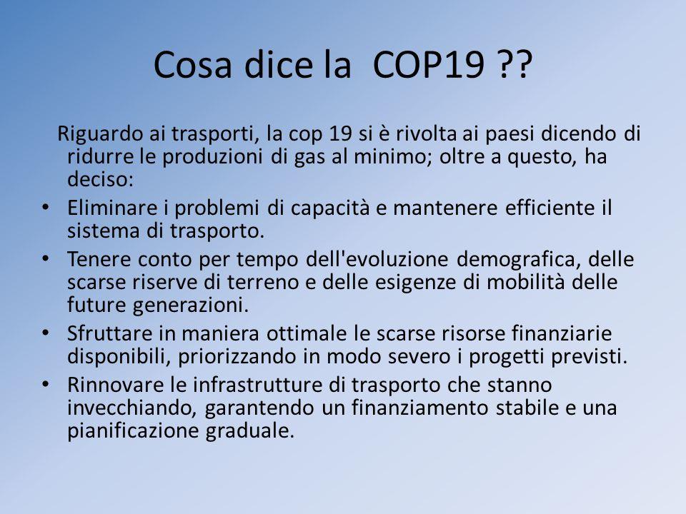 Cosa dice la COP19 ?? Riguardo ai trasporti, la cop 19 si è rivolta ai paesi dicendo di ridurre le produzioni di gas al minimo; oltre a questo, ha dec